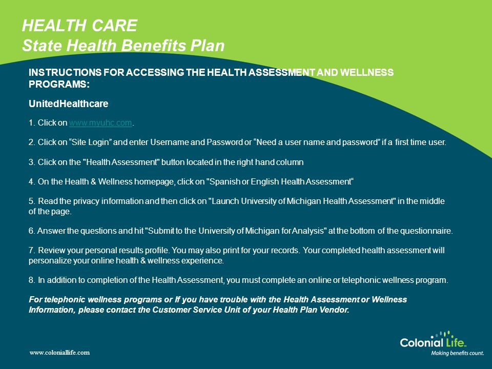 www.coloniallife.com HEALTH CARE State Health Benefits Plan INSTRUCTIONS FOR ACCESSING THE HEALTH ASSESSMENT AND WELLNESS PROGRAMS: UnitedHealthcare 1
