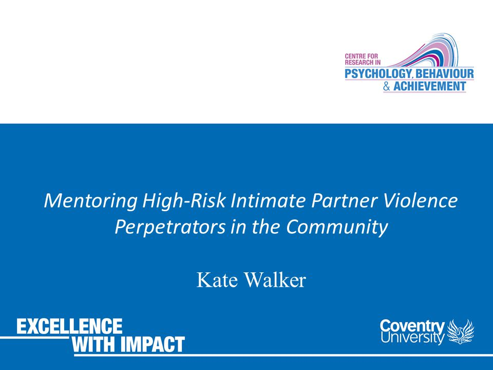 Mentoring High-Risk Intimate Partner Violence Perpetrators in the Community Kate Walker