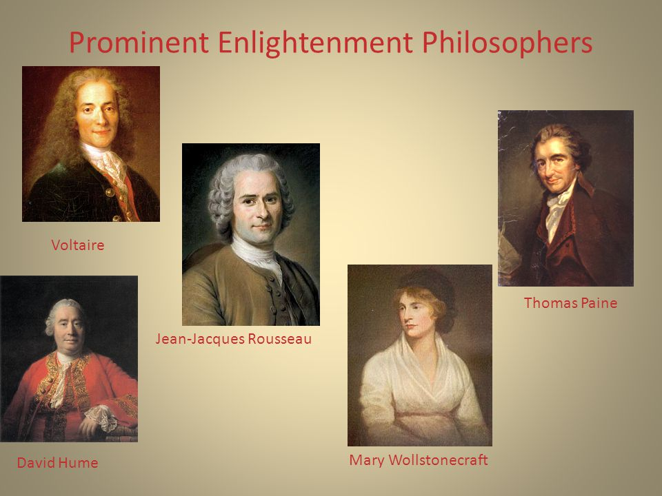 Prominent Enlightenment Philosophers Thomas Paine Mary Wollstonecraft Voltaire Jean-Jacques Rousseau David Hume