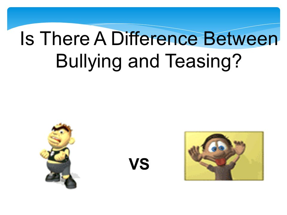 Is There A Difference Between Bullying and Teasing? VS