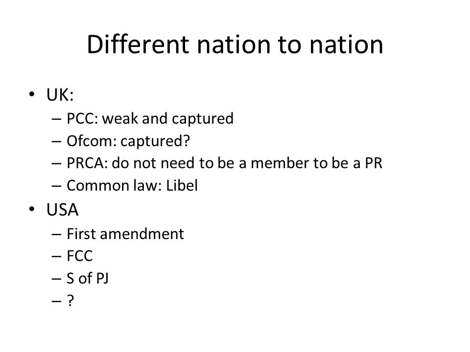 Different nation to nation UK: – PCC: weak and captured – Ofcom: captured.