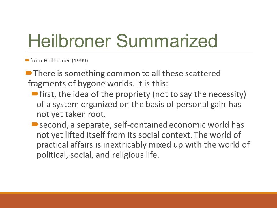 Heilbroner Summarized  from Heilbroner (1999)  There is something common to all these scattered fragments of bygone worlds. It is this:  first, the