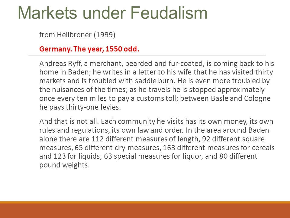 Markets under Feudalism from Heilbroner (1999) Germany. The year, 1550 odd. Andreas Ryff, a merchant, bearded and fur-coated, is coming back to his ho