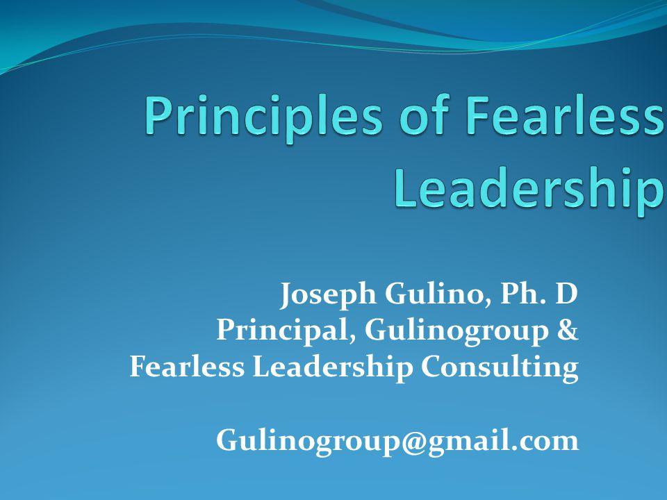 Joseph Gulino, Ph. D Principal, Gulinogroup & Fearless Leadership Consulting Gulinogroup@gmail.com