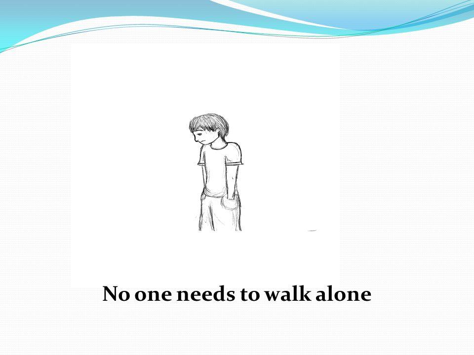No one needs to walk alone