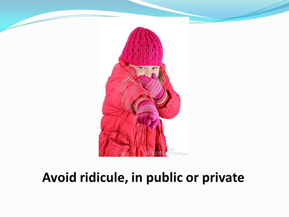 Avoid ridicule, in public or private