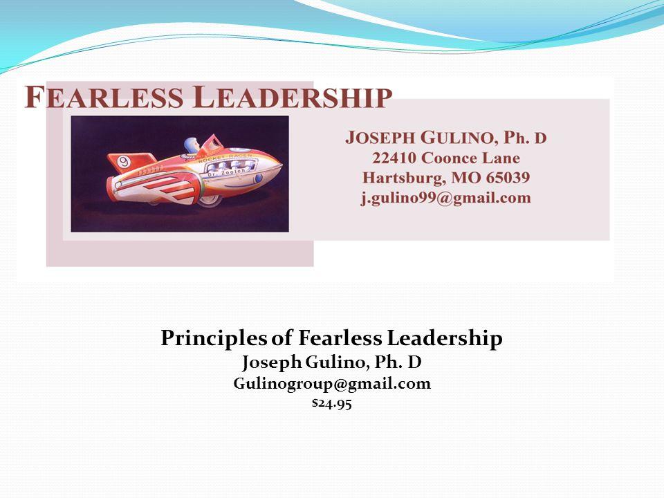 Principles of Fearless Leadership Joseph Gulino, Ph. D Gulinogroup@gmail.com $24.95