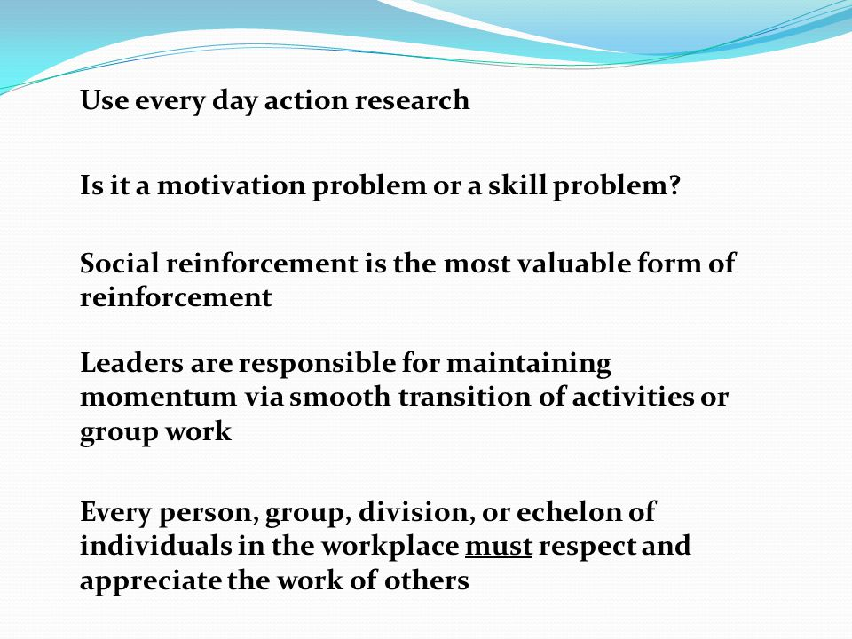 Use every day action research Is it a motivation problem or a skill problem.