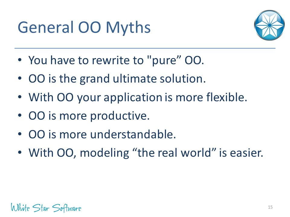 General OO Myths You have to rewrite to pure OO.