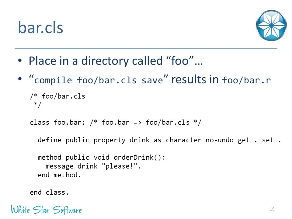 "bar.cls Place in a directory called ""foo""… "" compile foo/bar.cls save "" results in foo/bar.r 19 /* foo/bar.cls */ class foo.bar: /* foo.bar => foo/bar"
