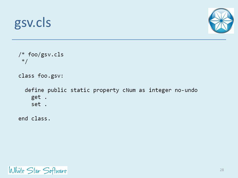 gsv.cls 28 /* foo/gsv.cls */ class foo.gsv: define public static property cNum as integer no-undo get.