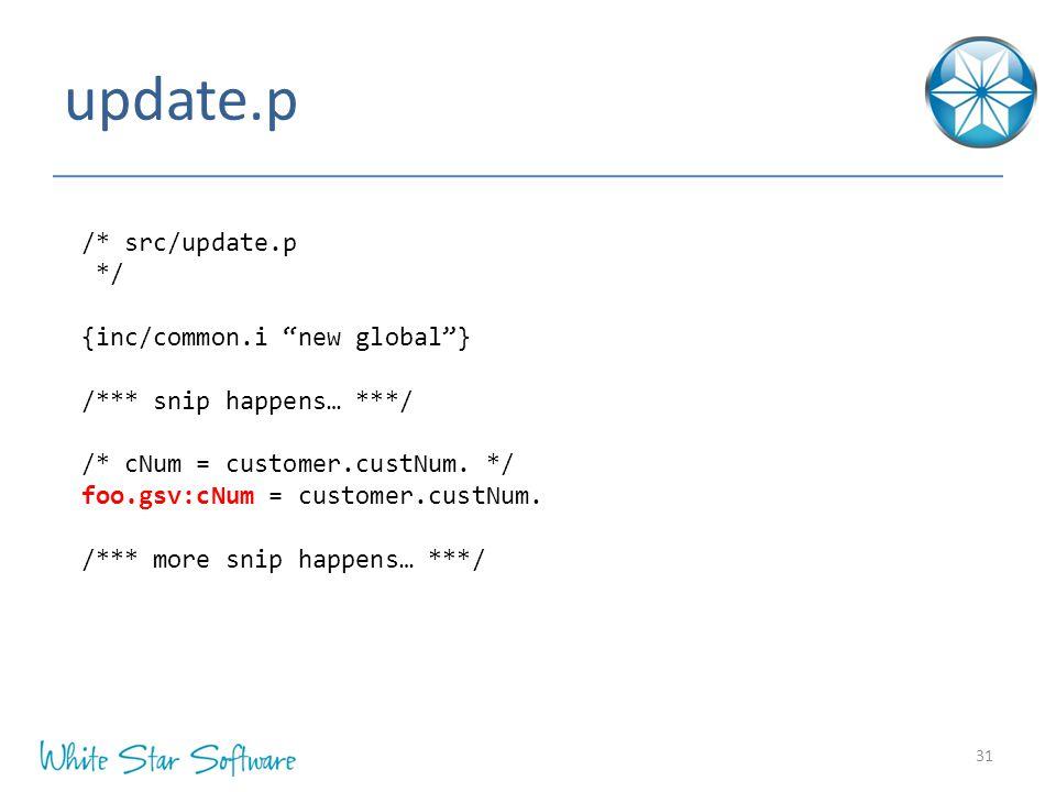 update.p 31 /* src/update.p */ {inc/common.i new global } /*** snip happens… ***/ /* cNum = customer.custNum.