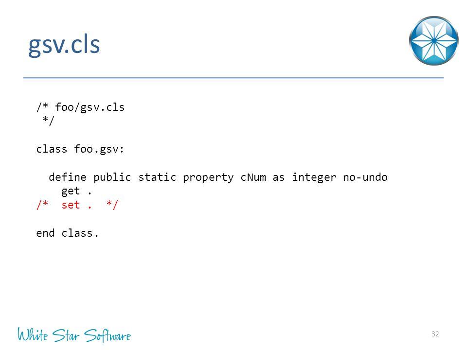 gsv.cls 32 /* foo/gsv.cls */ class foo.gsv: define public static property cNum as integer no-undo get.