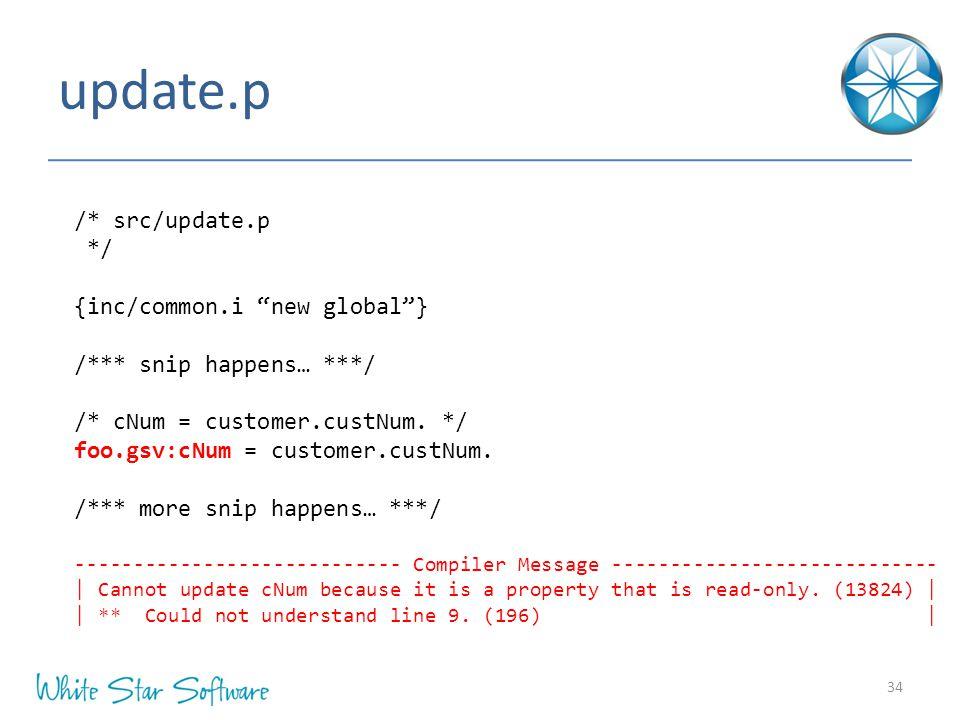 update.p 34 /* src/update.p */ {inc/common.i new global } /*** snip happens… ***/ /* cNum = customer.custNum.