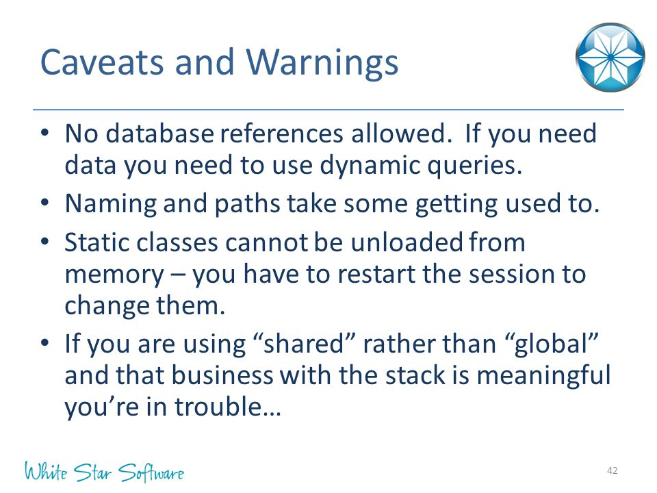 Caveats and Warnings No database references allowed.