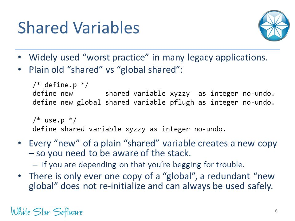 "Shared Variables Widely used ""worst practice"" in many legacy applications. Plain old ""shared"" vs ""global shared"": Every ""new"" of a plain ""shared"" vari"