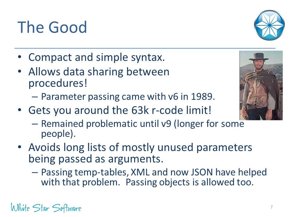The Good Compact and simple syntax. Allows data sharing between procedures! – Parameter passing came with v6 in 1989. Gets you around the 63k r-code l
