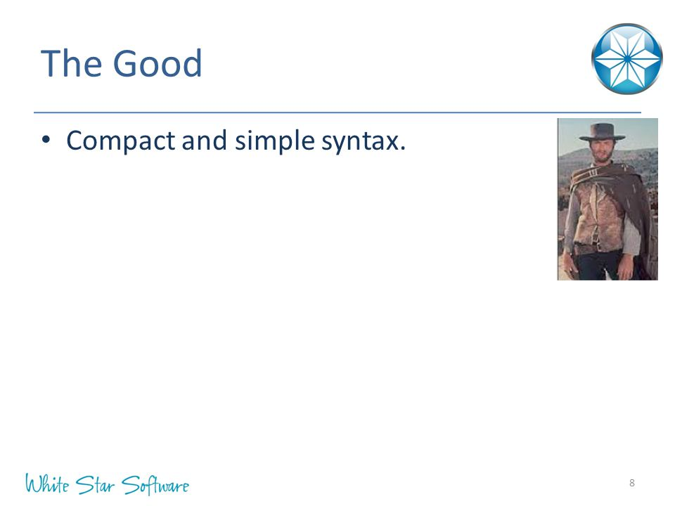 The Good Compact and simple syntax. 8