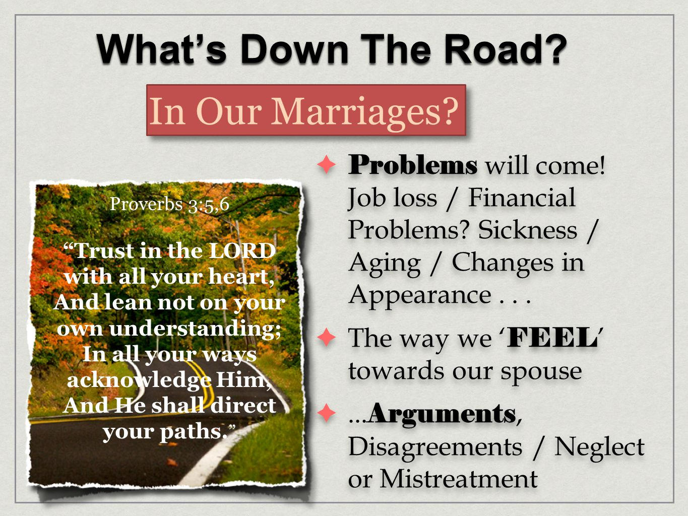 What's Down The Road. In Our Marriages.  Problems will come.