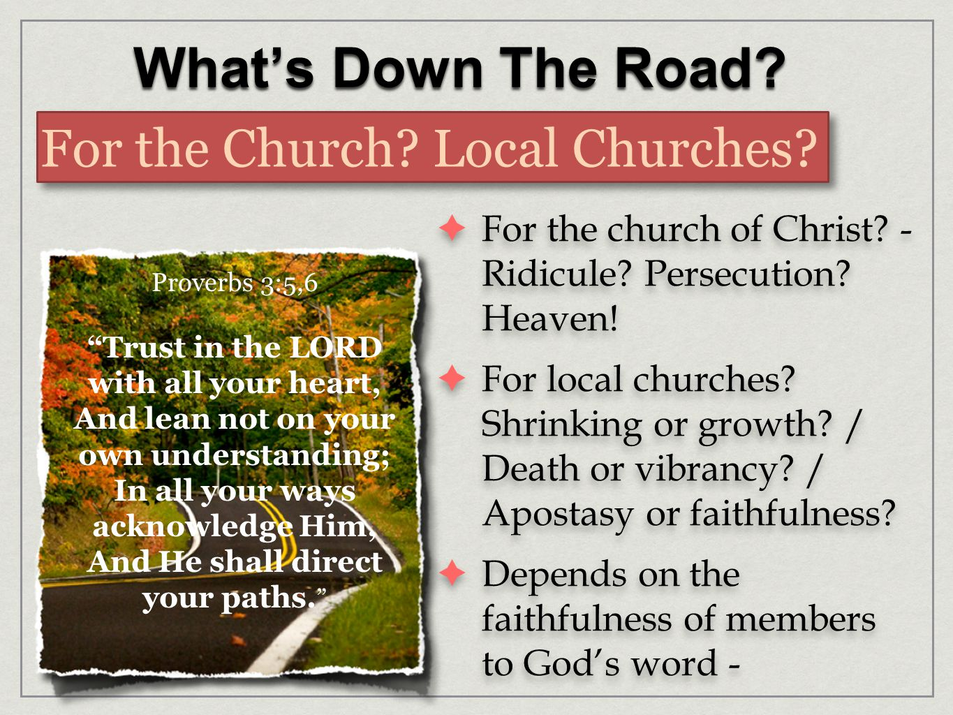 What's Down The Road. For the Church. Local Churches.