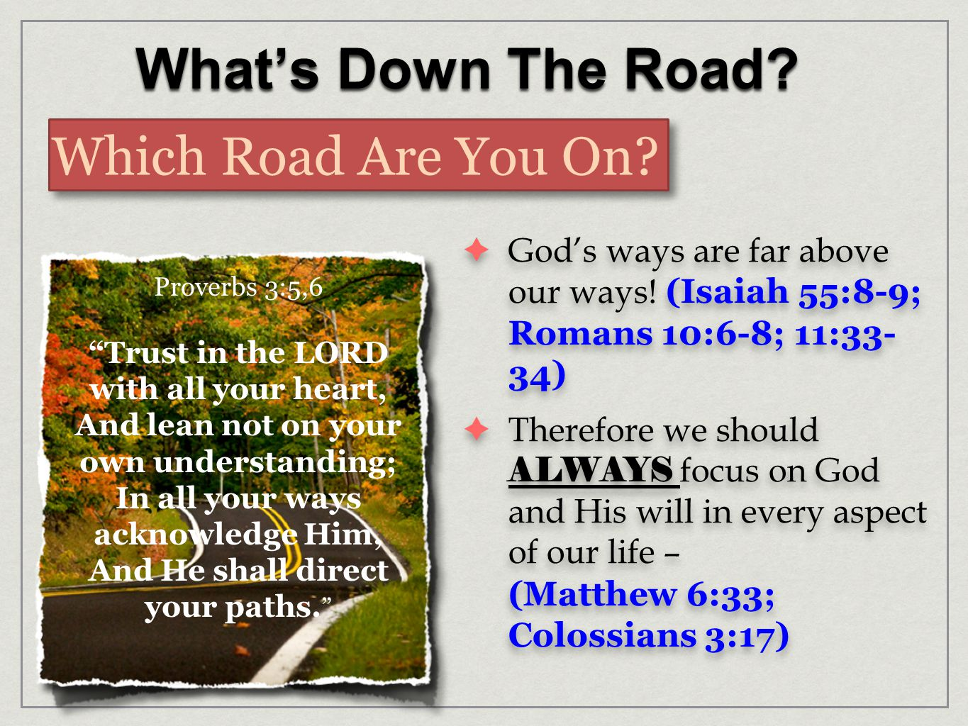 What's Down The Road. Which Road Are You On.  God's ways are far above our ways.