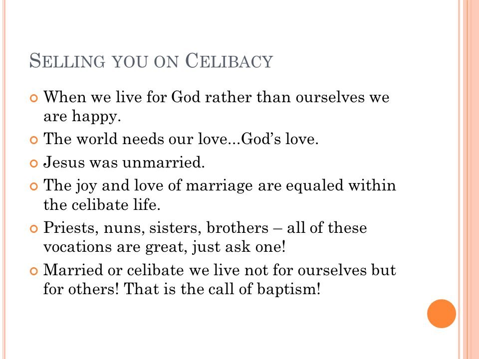 S ELLING YOU ON C ELIBACY When we live for God rather than ourselves we are happy.