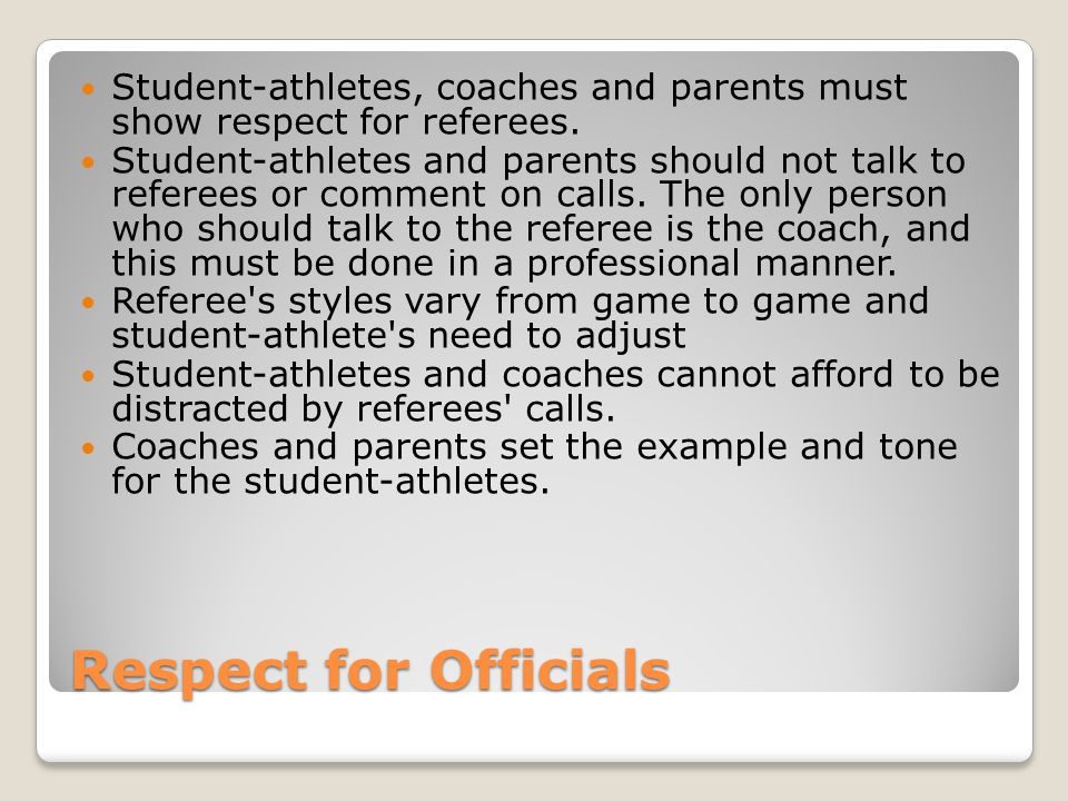 Respect for Officials Student-athletes, coaches and parents must show respect for referees.