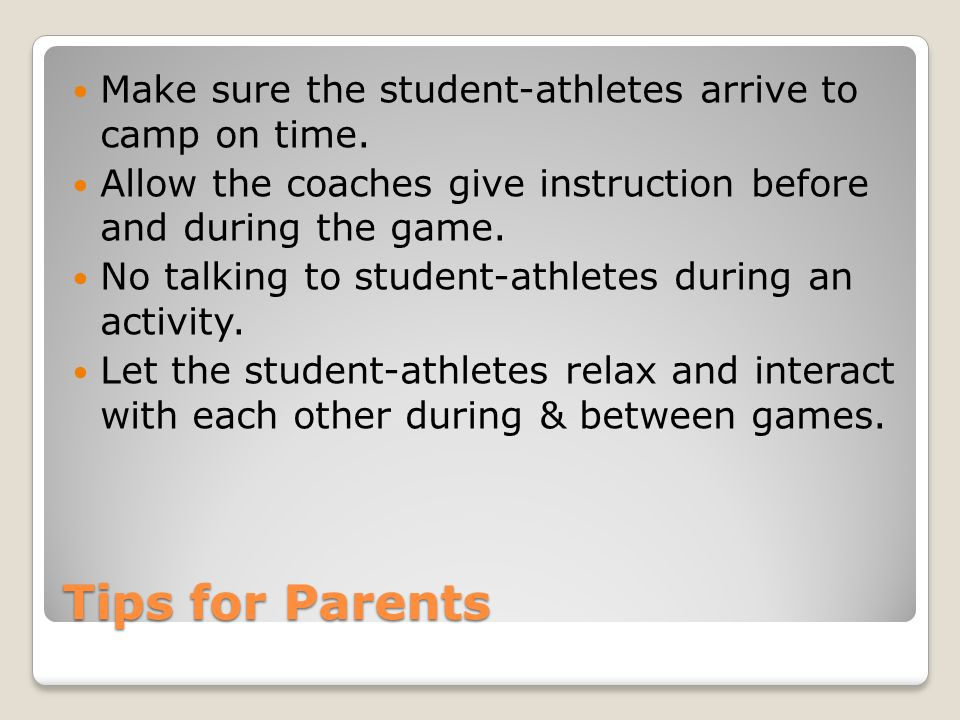 Tips for Parents Make sure the student-athletes arrive to camp on time.