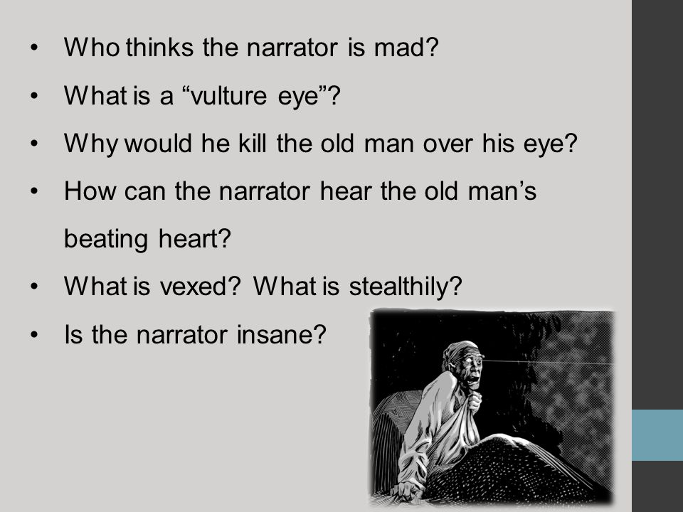 "Who thinks the narrator is mad? What is a ""vulture eye""? Why would he kill the old man over his eye? How can the narrator hear the old man's beating h"
