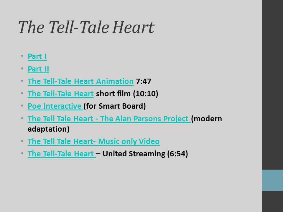The Tell-Tale Heart Part I Part II The Tell-Tale Heart Animation 7:47 The Tell-Tale Heart Animation The Tell-Tale Heart short film (10:10) The Tell-Ta