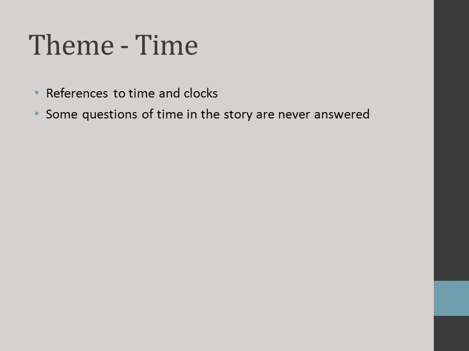 Theme - Time References to time and clocks Some questions of time in the story are never answered