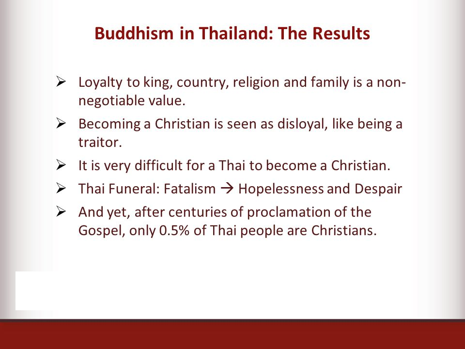 Buddhism in Thailand: The Results  Loyalty to king, country, religion and family is a non- negotiable value.