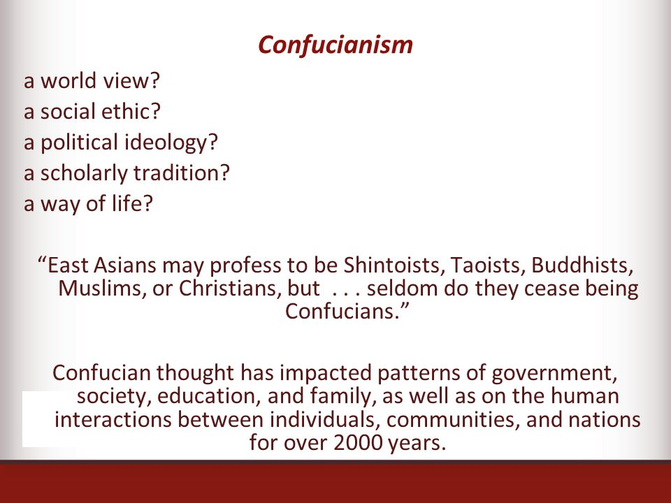 """Confucianism a world view? a social ethic? a political ideology? a scholarly tradition? a way of life? """"East Asians may profess to be Shintoists, Taoi"""