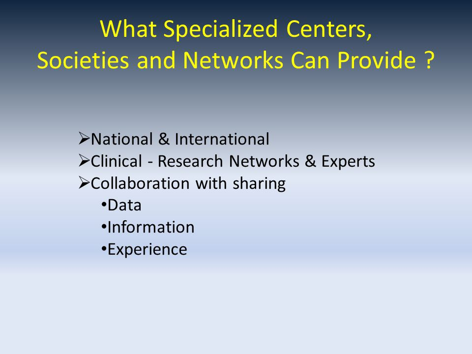 What Specialized Centers, Societies and Networks Can Provide .