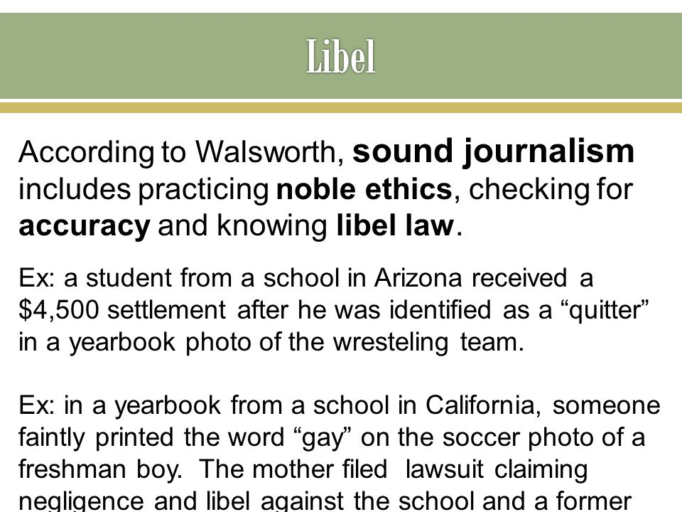According to Walsworth, sound journalism includes practicing noble ethics, checking for accuracy and knowing libel law. Ex: a student from a school in