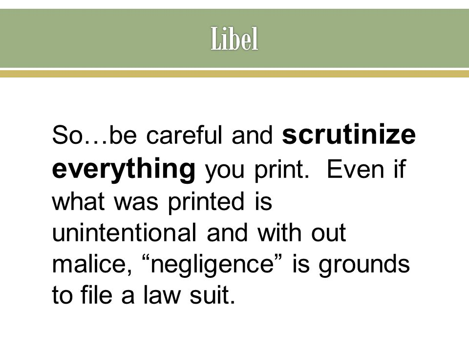 "So…be careful and scrutinize everything you print. Even if what was printed is unintentional and with out malice, ""negligence"" is grounds to file a la"