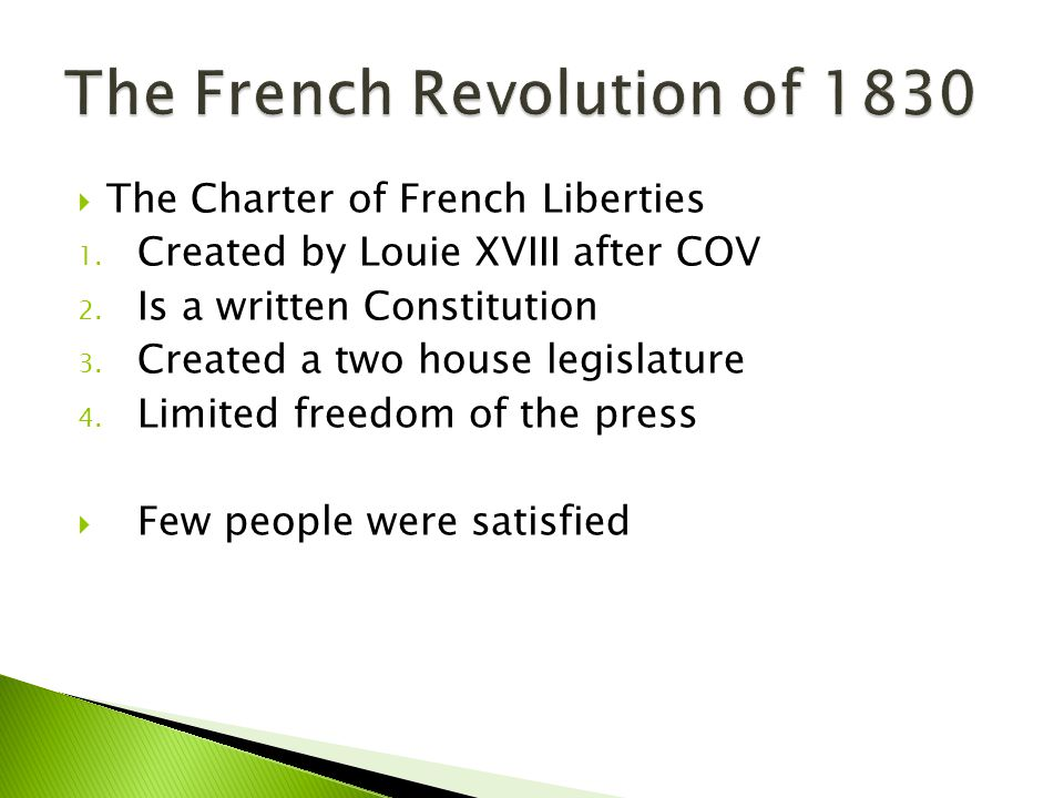  The Charter of French Liberties 1. Created by Louie XVIII after COV 2. Is a written Constitution 3. Created a two house legislature 4. Limited freed