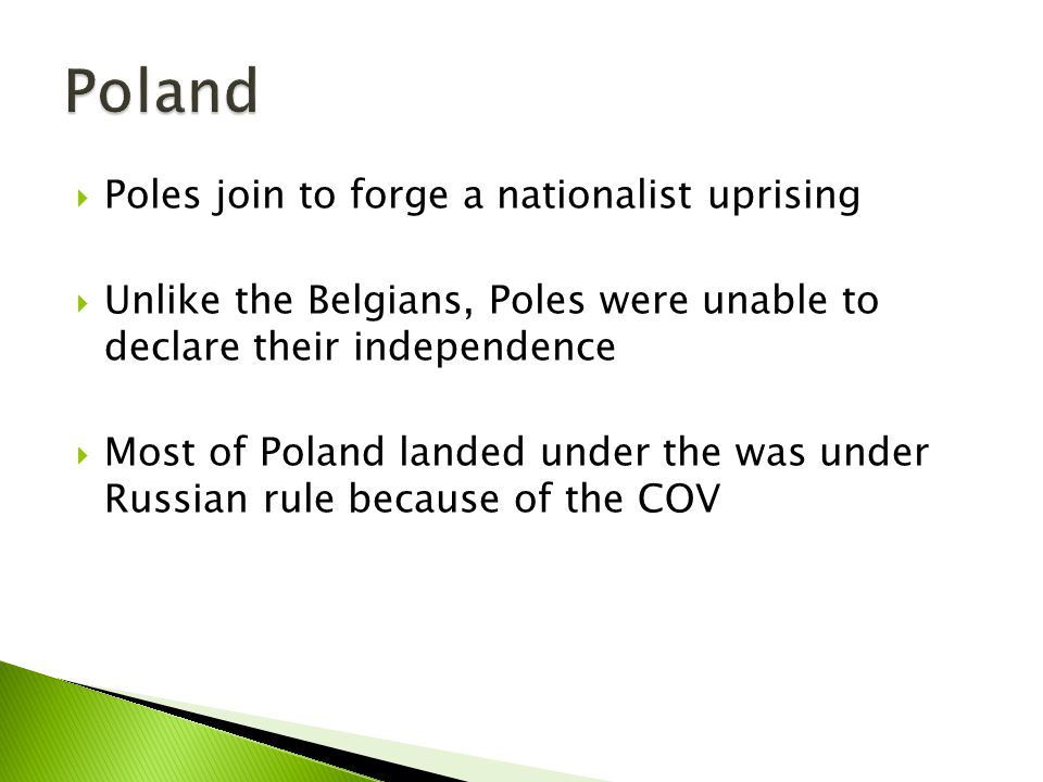  Poles join to forge a nationalist uprising  Unlike the Belgians, Poles were unable to declare their independence  Most of Poland landed under the