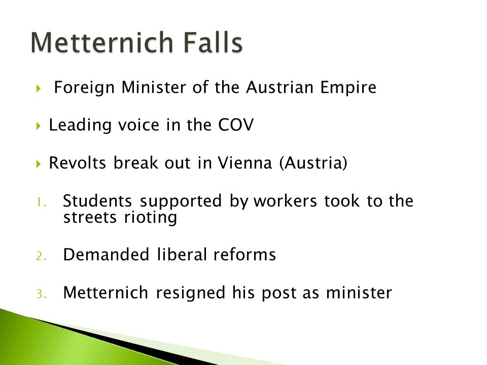  Foreign Minister of the Austrian Empire  Leading voice in the COV  Revolts break out in Vienna (Austria) 1. Students supported by workers took to