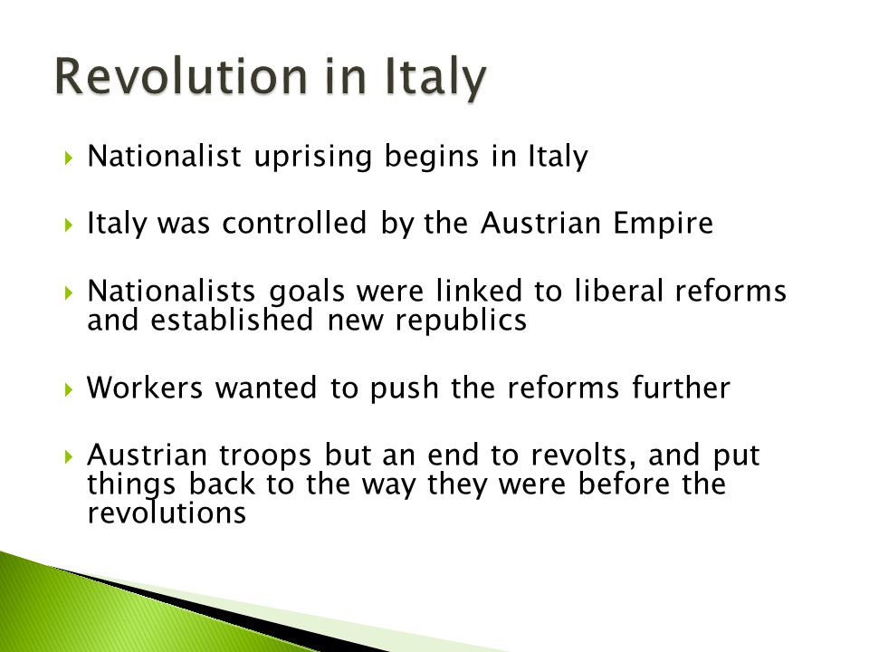  Nationalist uprising begins in Italy  Italy was controlled by the Austrian Empire  Nationalists goals were linked to liberal reforms and establish