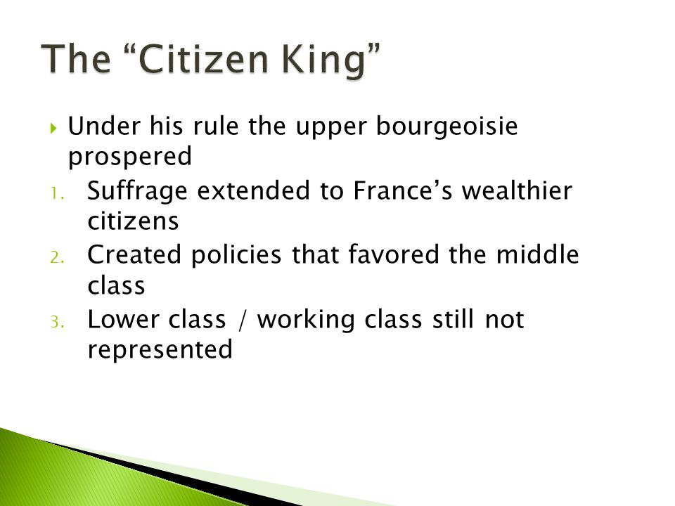  Under his rule the upper bourgeoisie prospered 1. Suffrage extended to France's wealthier citizens 2. Created policies that favored the middle class