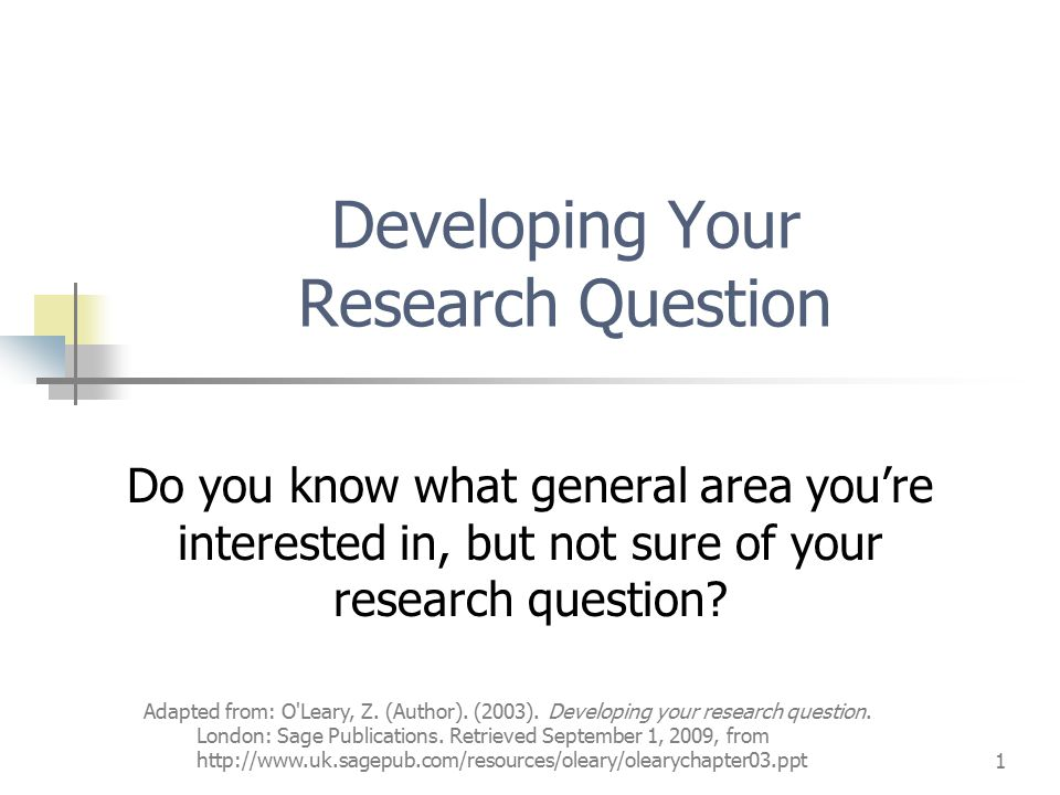 Adapted from: O Leary, Z. (Author). (2003). Developing your research question.