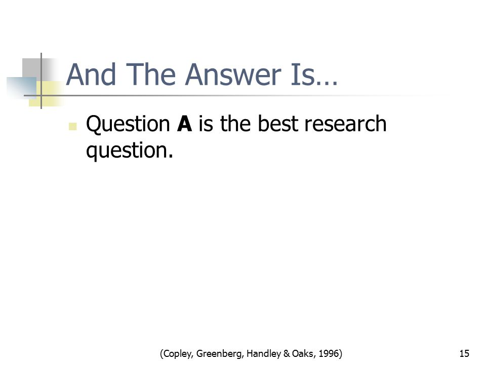 And The Answer Is… Question A is the best research question.