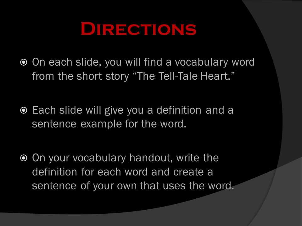 "Directions  On each slide, you will find a vocabulary word from the short story ""The Tell-Tale Heart.""  Each slide will give you a definition and a"