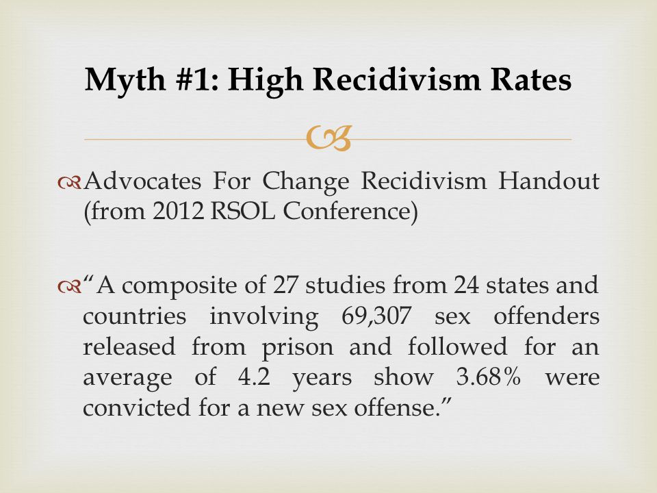 "  Advocates For Change Recidivism Handout (from 2012 RSOL Conference)  ""A composite of 27 studies from 24 states and countries involving 69,307 sex"