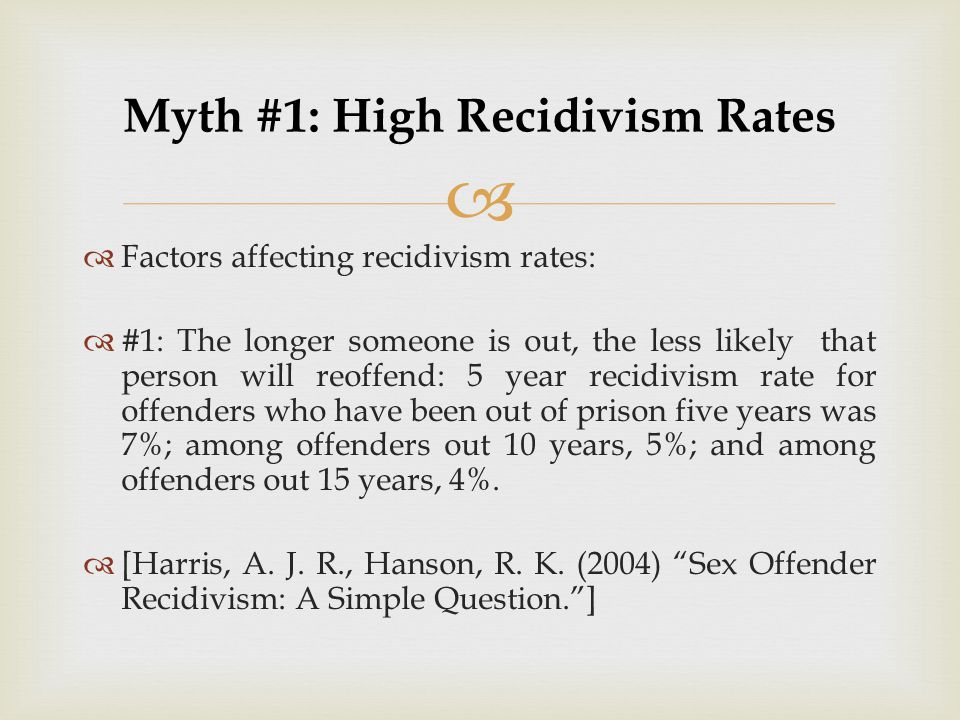   Factors affecting recidivism rates:  #1: The longer someone is out, the less likely that person will reoffend: 5 year recidivism rate for offende