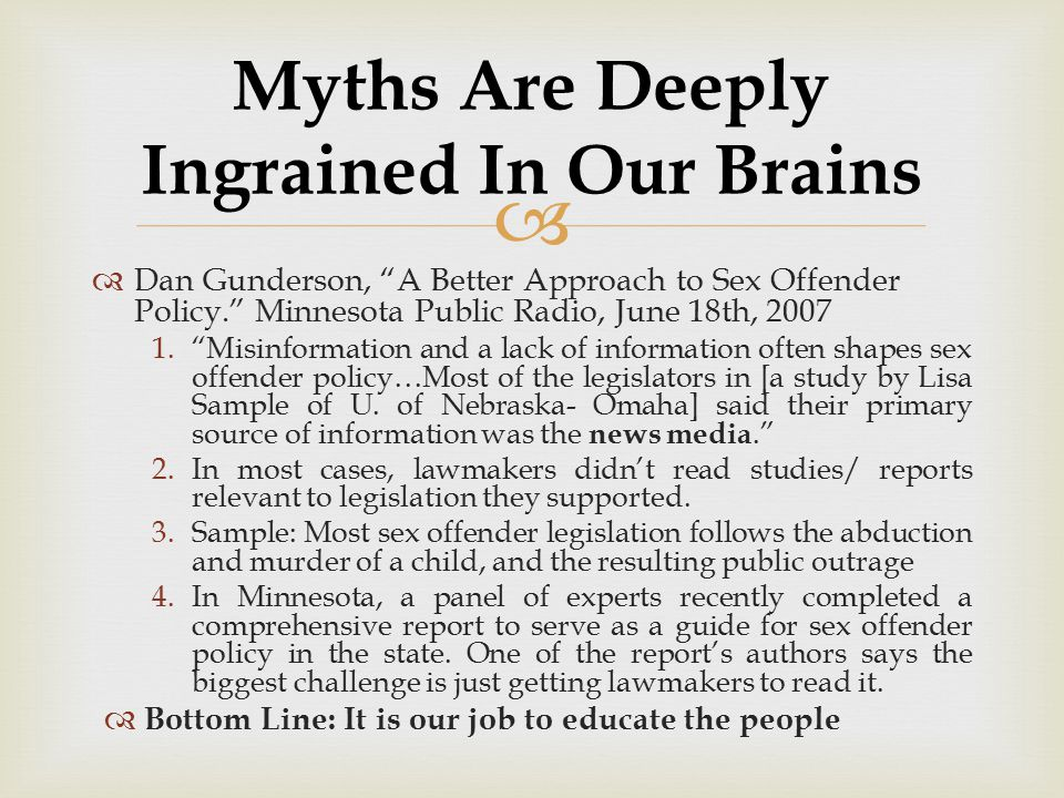 "  Dan Gunderson, ""A Better Approach to Sex Offender Policy."" Minnesota Public Radio, June 18th, 2007 1.""Misinformation and a lack of information oft"