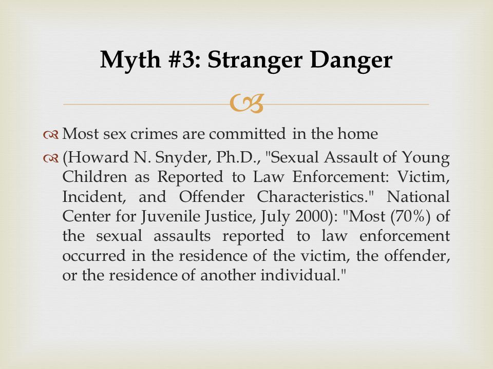   Most sex crimes are committed in the home  (Howard N. Snyder, Ph.D.,