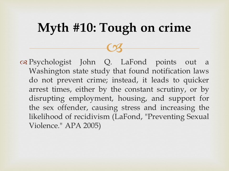   Psychologist John Q. LaFond points out a Washington state study that found notification laws do not prevent crime; instead, it leads to quicker ar
