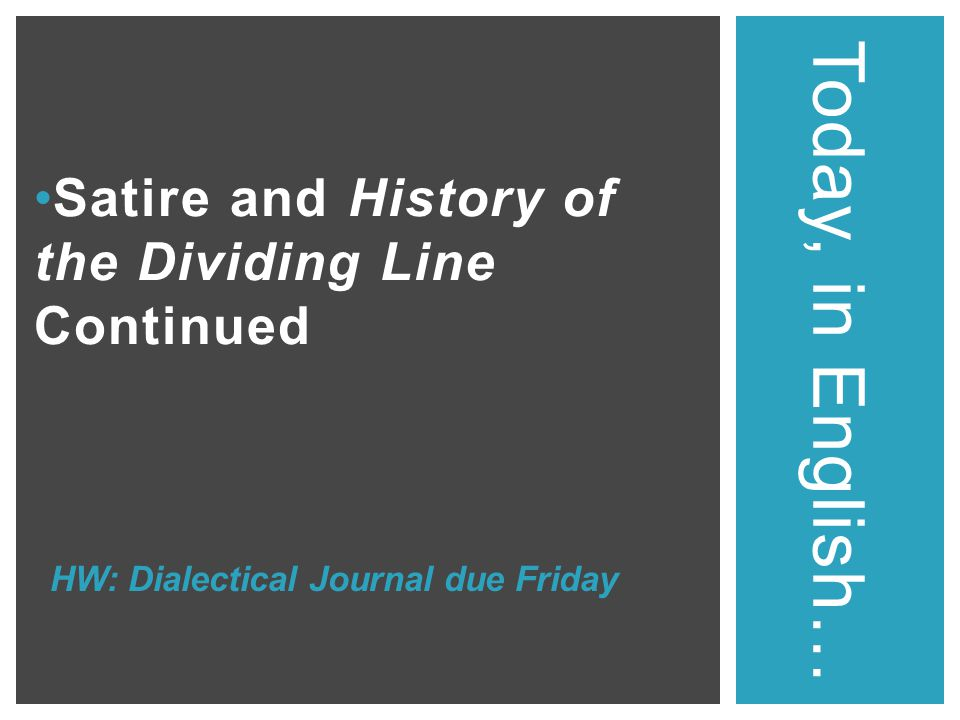 Satire and History of the Dividing Line Continued Today, in English… HW: Dialectical Journal due Friday